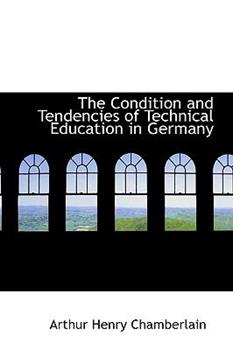 Paperback The Condition and Tendencies of Technical Education in Germany Book