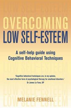 Overcoming Low Self-esteem: Self-help Guide Using Cognitive Behavioural Techniques (Self-help) - Book  of the Overcoming