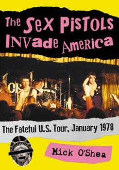 The Sex Pistols Invade America: The Fateful U.S. Tour, January 1978
