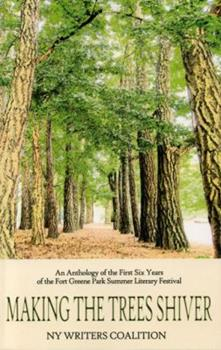 Making the Trees Shiver: An Anthology of the First Six Years of the Fort Greene Park Summer Literary Festival 0978779444 Book Cover