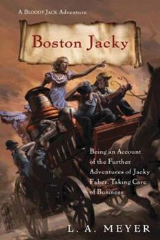 Boston Jacky: Being an Account of the Further Adventures of Jacky Faber, Taking Care of Business 0547974957 Book Cover