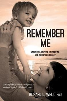 Paperback Remember Me: Creating & Leaving an Inspiring and Memorable Legacy Book