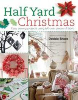 Half Yard Christmas: Easy sewing projects using left-over pieces of fabric 1782211470 Book Cover