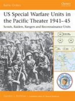 US Special Warfare Units in the Pacific Theater 1941-45: Scouts, Raiders, Rangers and Reconnaissance Units - Book #12 of the Osprey Battle Orders
