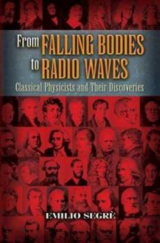 From Falling Bodies to Radio Waves: Classical Physicists and Their Discoveries 0716714817 Book Cover