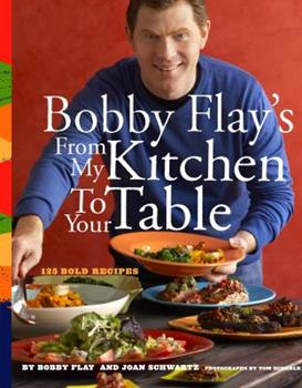 Bobby Flay's From My Kitchen to Your Table 0517707292 Book Cover