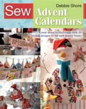 Sew Advent Calendars: Count Down to Christmas with 20 Stylish Designs to Fill with Festive Treats 1782214887 Book Cover