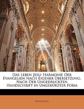 Paperback Das Leben Jesu: Harmonie Der Evangelien Nach Eigener ?bersetzung. Nach Der Ungedruckten Handschrift in Ungek?rzter Form Book