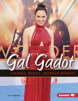 Gal Gadot: Soldier, Model, Wonder Woman - Book  of the Gateway Biographies