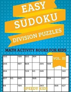 Paperback Easy Sudoku Division Puzzles Vol III: Math Activity Books for Kids Book