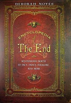 Encyclopedia of the End: Mysterious Death in Fact, Fancy, Folklore, and More 061882362X Book Cover