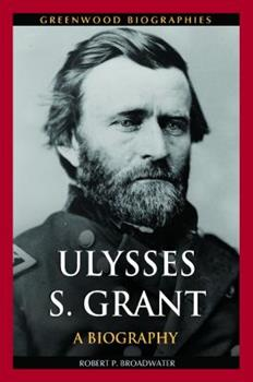 Ulysses S. Grant: A Biography - Book  of the Greenwood Biographies