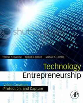 Technology Entrepreneurship: Creating, Capturing, and Protecting Value 0123745020 Book Cover