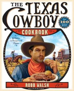 The Texas Cowboy Cookbook: A History in Recipes and Photos 0767921496 Book Cover