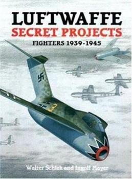 Luftwaffe Secret Projects: Fighters 1939-1945 - Book  of the Secret Projects