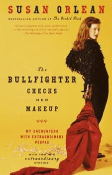 The Bullfighter Checks Her Makeup: My Encounters with Extraordinary People 0679462988 Book Cover