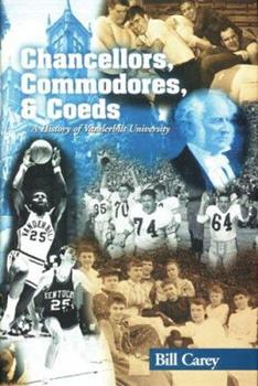 Chancellors, Commodores, & Coeds: A History of Vanderbilt University 097256800X Book Cover