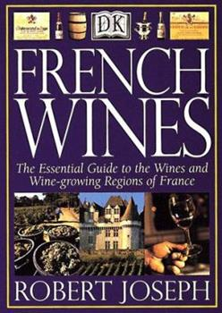 French Wines: The Essential Guide to the Wines and Wine Growing Regions of France 0789446251 Book Cover