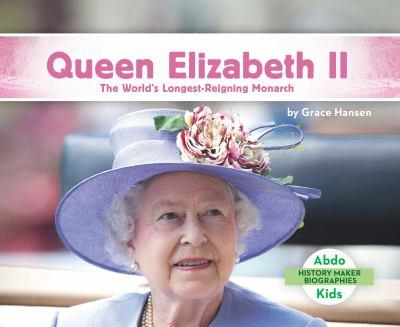 Queen Elizabeth II: The World's Longest-Reigning Monarch - Book  of the History Maker Biographies