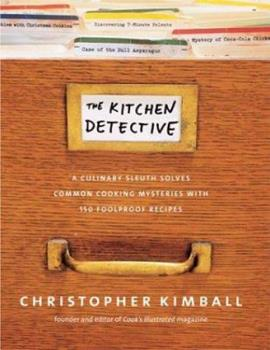 The Kitchen Detective: A Culinary Sleuth Solves Common Cooking Mysteries With 150 Foolproof Recipes 0936184701 Book Cover