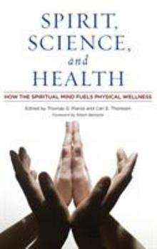 Spirit, Science, and Health: How the Spiritual Mind Fuels Physical Wellness 0275995062 Book Cover