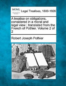 Paperback A Treatise on Obligations, Considered in a Moral and Legal View: Translated from the French of Pothier. Volume 2 of 2 Book