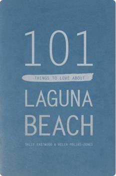 Paperback 101 Things to Love About Laguna Beach Book