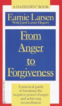 From Anger to Forgiveness: A Practical Guide to Breaking the Negative Power of Anger and Achieving Reconciliation 0345379829 Book Cover