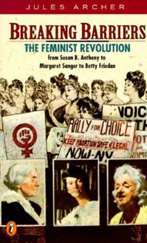 Breaking Barriers: The Feminist Revolution from Susan B. Anthony to...Betty Friedan (Epoch Biographies) 0670831042 Book Cover