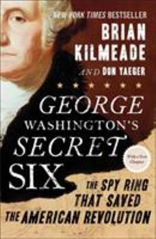 Paperback George Washington's Secret Six: The Spy Ring That Saved the American Revolution Book