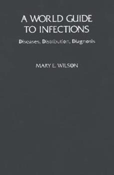 Hardcover A World Guide to Infections: Diseases, Distribution, Diagnosis Book
