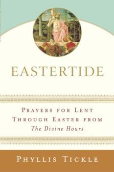 Eastertide: Prayers for Lent Through Easter from The Divine Hours (Tickle, Phyllis) - Book  of the Divine Hours