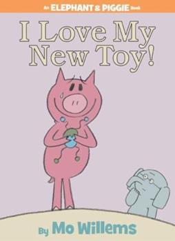 I Love My New Toy! (Elephant and Piggie) - Book #5 of the Elephant & Piggie