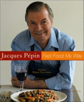 Jacques Pépin Fast Food My Way 0618393129 Book Cover