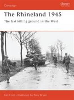 The Rhineland 1945: The Last Killing Ground in the West (Osprey Military Campaign) - Book #74 of the Osprey Campaign