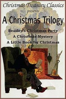 A Christmas Trilogy: Beasley's Christmas Party, A Christmas Mystery, A Little Book for Christmas (w/linked toc) 1935785605 Book Cover