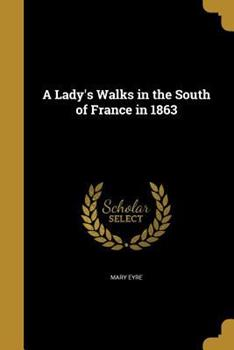 Paperback A Lady's Walks in the South of France In 1863 Book