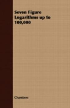 Seven Figure Logarithms Up to 100,000 1409724506 Book Cover