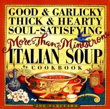 Good & Garlicky, Thick & Hearty, Soul-Satisfying, More-Than-Minestrone Italian Soup Cookbook 0761110410 Book Cover