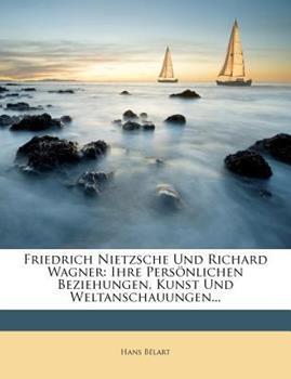 Paperback Friedrich Nietzsche und Richard Wagner : Ihre Pers?nlichen Beziehungen, Kunst und Weltanschauungen... Book