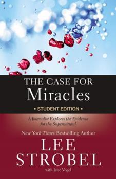 The Case for Miracles Student Edition: A Journalist Explores the Evidence for the Supernatural - Book  of the Cases for Christianity