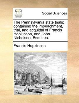 Paperback The Pennsylvania State Trials : Containing the impeachment, trial, and acquittal of Francis Hopkinson, and John Nicholson, Esquires Book