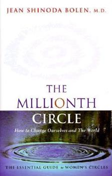 The Millionth Circle: How to Change Ourselves and The World--The Essential Guide to Women's Circles 1573241768 Book Cover