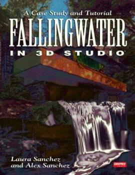 Fallingwater Using 3d Studio: A Case Study and Tutorial/Book and Disk