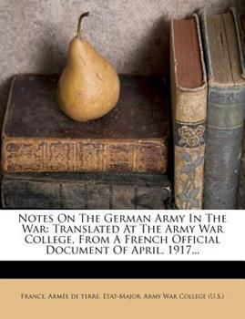 Paperback Notes on the German Army in the War : Translated at the Army War College, from a French Official Document of April, 1917... Book