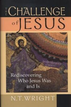 Hardcover The Challenge of Jesus: Rediscovering Who Jesus Was & Is Book