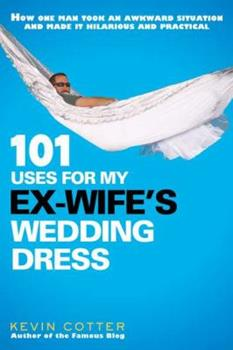 Paperback 101 Uses for My Ex-Wife's Wedding Dress Book