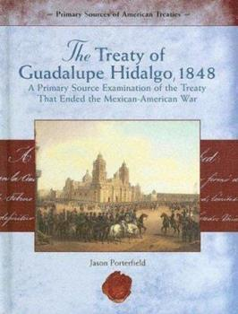 The Treaty of Guadalupe Hidalgo, 1848: A Primary Source Examination Of The Treaty That Ended The Mexican-american War (Primary Source of American Treaties) 1404204407 Book Cover