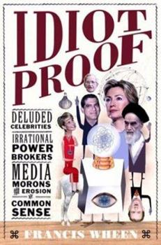 Idiot Proof: Deluded Celebrities, Irrational Power Brokers, Media Morons, and the Erosion of Common Sense 1586482475 Book Cover
