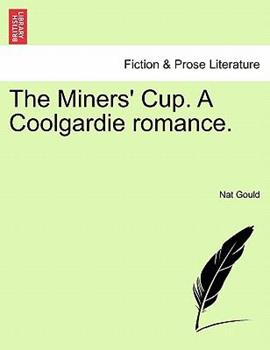 Paperback The Miners' Cup. a Coolgardie Romance. Book